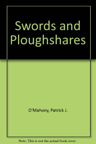 Swords and Ploughshares: Can Man Live and Progress with a Technology of Death? (0722087403) by O'Mahony, Patrick J.
