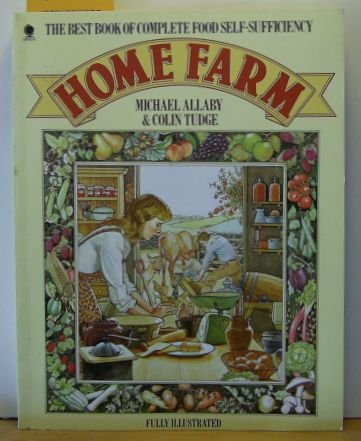 Home Farm: Complete Food Self-sufficiency: COLIN TUDGE MICHAEL ALLABY