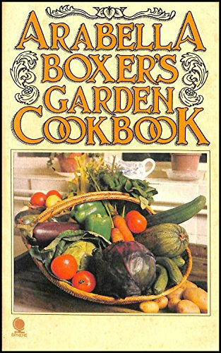 Arabella Boxer's Garden Cookbook (0722117981) by Arabella Boxer