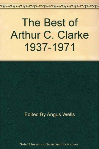 The Best of Arthur C. Clarke 1937-1971: Edited By Angus Wells