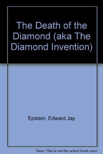 The Death of the Diamond (aka The Diamond Invention): Epstein, Edward Jay