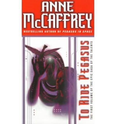To Ride Pegasus: McCaffrey, Anne