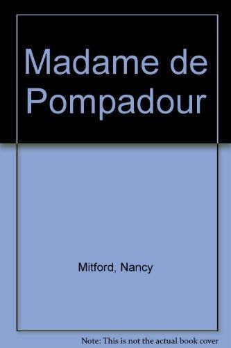 Madame de Pompadour by Mitford, Nancy by: Nancy Mitford