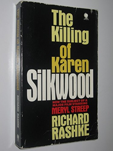 The killing of Karen Silkwood: The Story: Richard Rashke