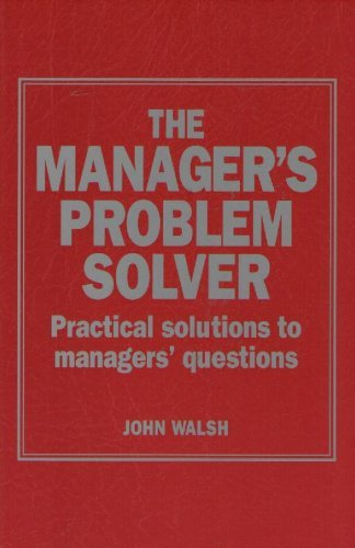 The Manager's Problem Solver: Practical Solutions to: Walsh, John