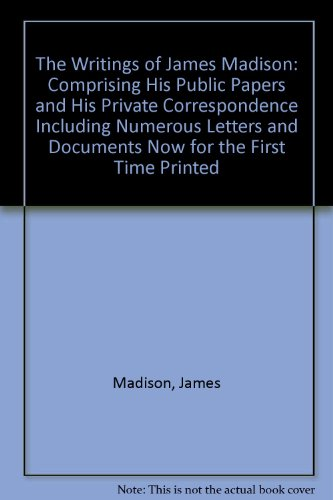 9780722242339: The Writings of James Madison: Comprising His Public Papers and His Private Correspondence Including Numerous Letters and Documents Now for the First Time Printed