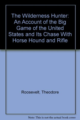 9780722243206: The Wilderness Hunter: An Account of the Big Game of the United States and Its Chase With Horse Hound and Rifle