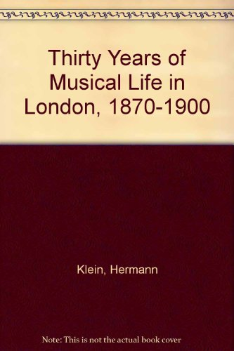 Thirty Years of Musical Life in London 1870-1900: Klein, Hermann