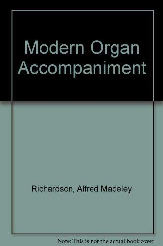 Modern Organ Accompaniment: Richardson, Alfred Madeley