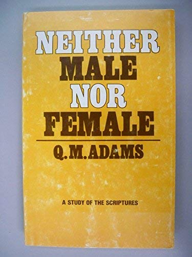 NEITHER MALE NOR FEMALE A Study of: Adams, Q.M.