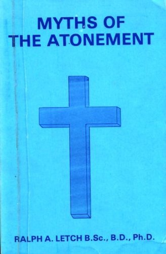 MYTHS OF THE ATONEMENT: Ralph A. Letch