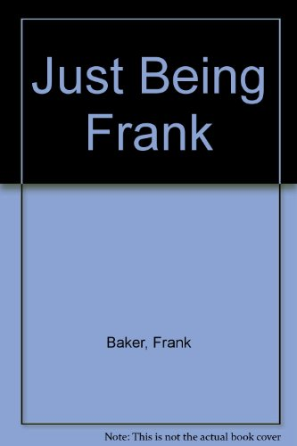 Just Being Frank (0722321694) by F. R. Baker, Frank B. Baker