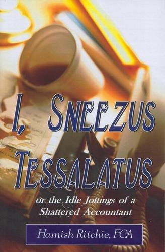 9780722340844: I, Sneezus Tessalatus: or the Idle Jottings of a Shattered Accountant