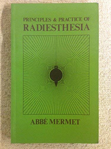 Principles and Practice of Radiesthesia: Textbook for: Abbe Mermet