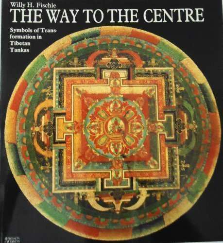 The way to the centre: Symbols of transformation in Tibetan Tankas: Fischle, Willy H
