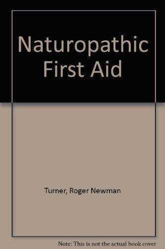 Naturopathic first aid: A short guide to the natural home treatment of common injuries and ailments...