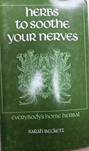 Herbs to soothe your nerves (Everybody's home herbal): Beckett, Sarah