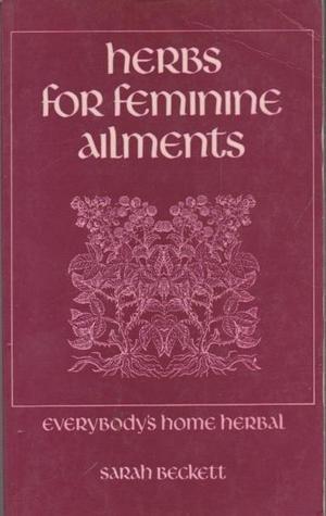 Herbs for Feminine Ailments (Everybodys home herbal): Beckett, Sarah