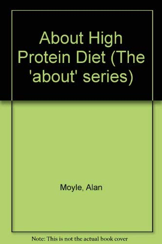 About High Protein Diet: ALAN MOYLE