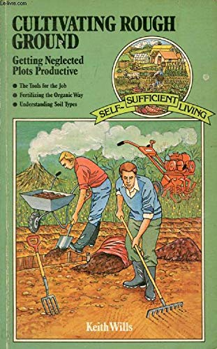 Cultivating Rough Ground (Self-sufficient Living): Wills, Keith