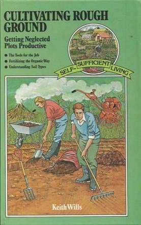 Cultivating Rough Ground: Getting Neglected Plots Productive: Wills, Keith