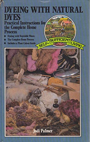 9780722505472: Dyeing with Natural Dyes: The Complete Home Process (Self-sufficient living)