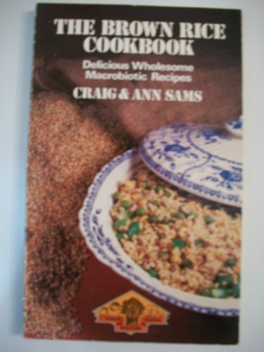 THE BROWN RICE COOKBOOK: A SELECTION OF DELICIOUS WHOLESOME RECIPES