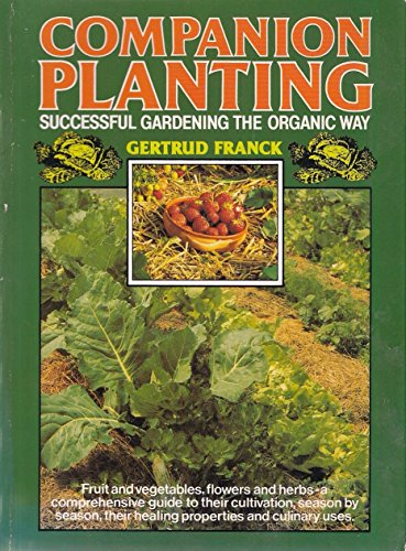 Companion Planting: Successful Gardening the Organic Way