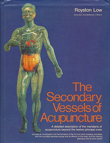 9780722507360: The Secondary Vessels of Acupuncture: A Detailed Account of Their Energies, Meridians, and Control Points