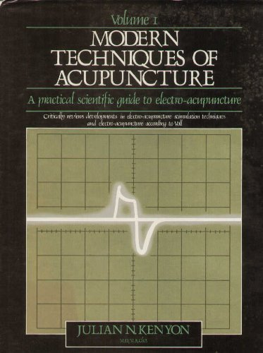 Modern Techniques of Acupuncture: A practical scientific guide to electro-acupuncture: Kenyon, ...