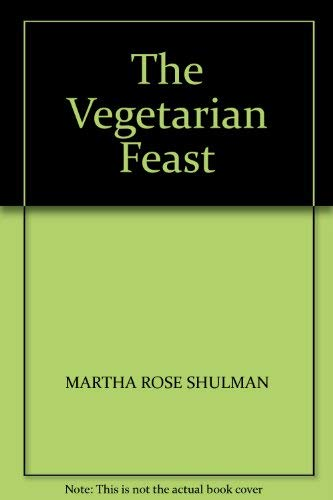 The Vegetarian Feast: MARTHA ROSE SHULMAN