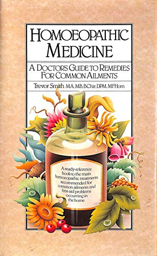 Homoeopathic Medicine: A Doctor's Guide to Remedies for Common Ailments: Trevor Smith
