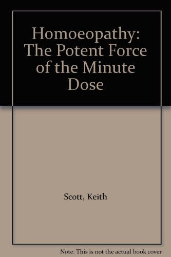Homoeopathy: The Potent Force of the Minute Dose (0722507798) by Keith Scott