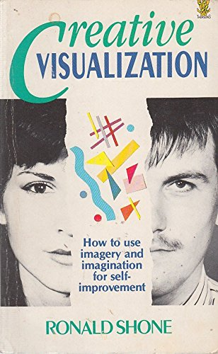 Creative Visualization: How to Use Imagery and: Shone, R.: