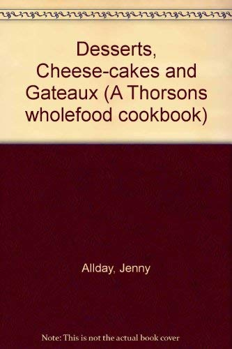 Desserts, Cheese-cakes and Gateaux (A Thorsons wholefood