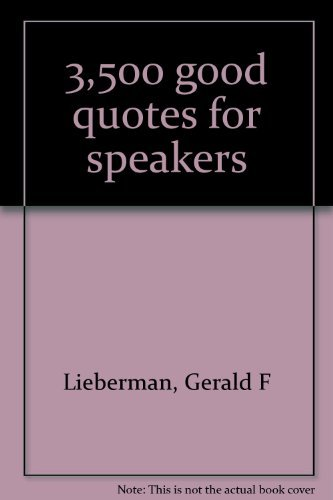 3,500 Good Quotes for Speakers: Gerald F Lieberman