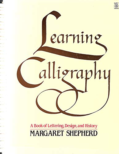 Learning Calligraphy: A Book of Lettering, Design and History (0722509162) by Margaret Shepherd