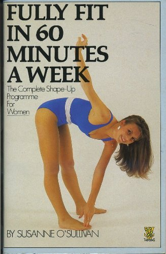 9780722509197: Fully fit in 60 minutes a week: The complete shape-up programme for women