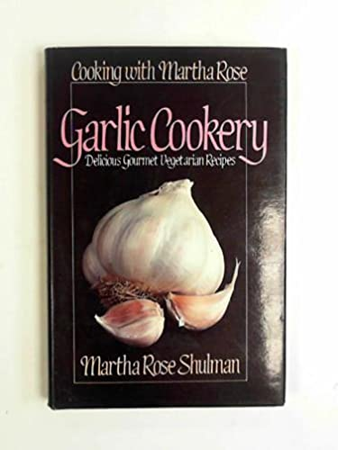 Garlic Cookery (A Thorsons wholefood cookbook) (0722509227) by Shulman, Martha Rose
