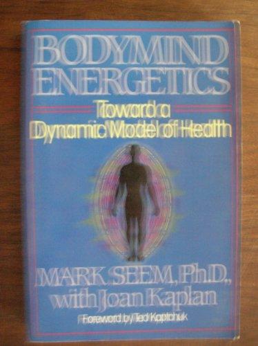 9780722510421: Bodymind Energetics: Toward a Dynamic Model of Health