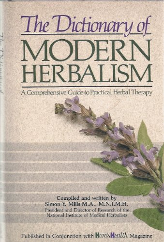 The Dictionary of Modern Herbalism a comprehensive guide to practical herbal Therapy: Mills SY