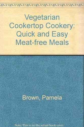 Vegetarian Cooker-top Cookery: Quick and Easy Meat-free: Brown, Pamela