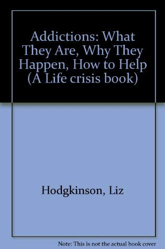 9780722512463: Addictions: What They Are, Why They Happen, How to Help (A Life crisis book)