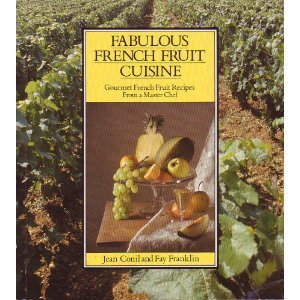 Fabulous French Fruit Cuisine. Gourmet French Fruit Recipes from a Master Chef. A Harvest of Reci...