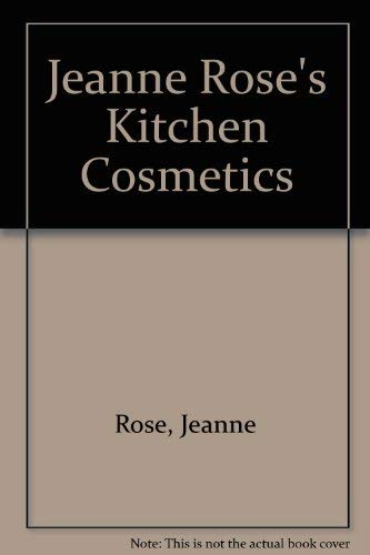 Jeanne Rose's Kitchen Cosmetics (0722512821) by Rose, Jeanne