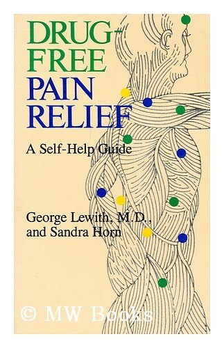 Drug-Free Pain Relief: A Self-Help Guide: Lewith, George, Horn, Sandra