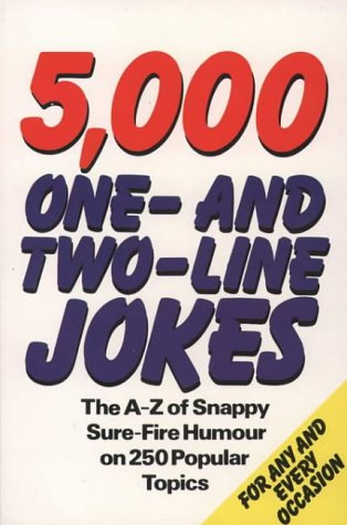 5,000 One-And-Two-Line Jokes The A-Z Of Snappy Sure-Fire Humour On 250 Popular Topics: Fechtner, ...