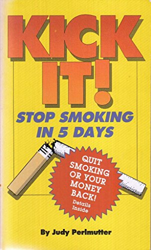 Kick it!: Stop Smoking in Five Days: Perlmutter, Judy