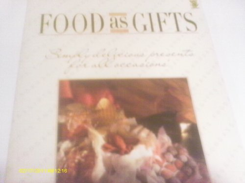 FOOD AS GIFTS Simply Delicious Presents for All Occasions