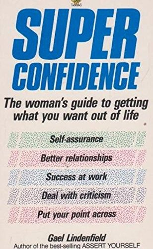 9780722518700: Super Confidence: The Woman's Guide to Getting What You Want Out of Life